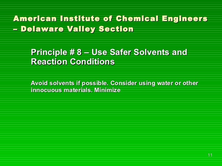 American Institute of Chemical Engineers – Delaware Valley Section <ul><li>Principle # 8 – Use Safer Solvents and Reaction...