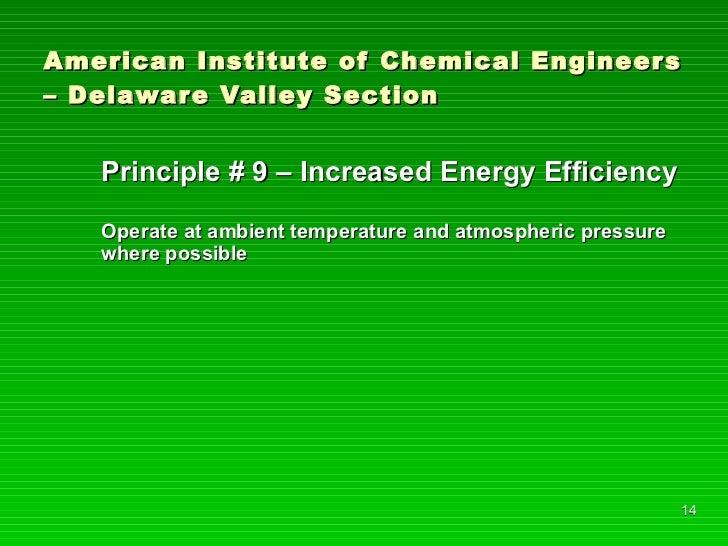 American Institute of Chemical Engineers – Delaware Valley Section <ul><li>Principle # 9 – Increased Energy Efficiency </l...