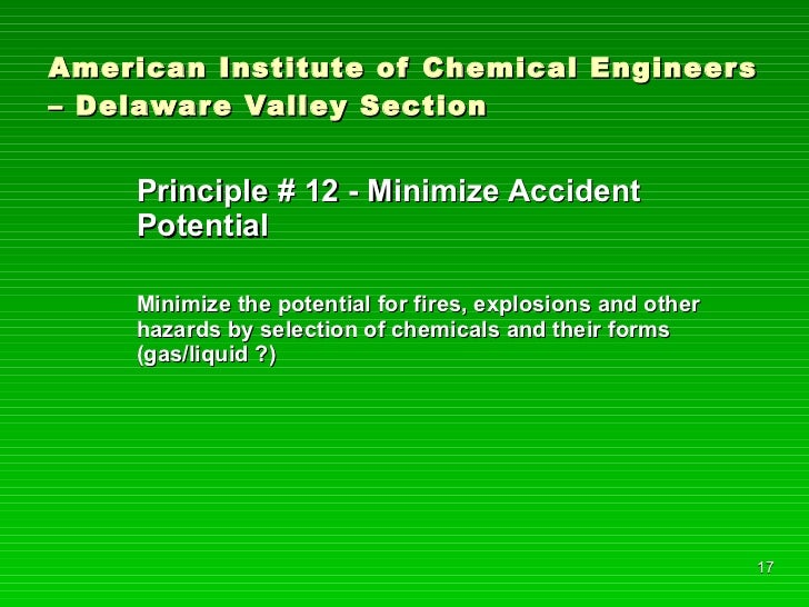 American Institute of Chemical Engineers – Delaware Valley Section <ul><li>Principle # 12 - Minimize Accident Potential </...