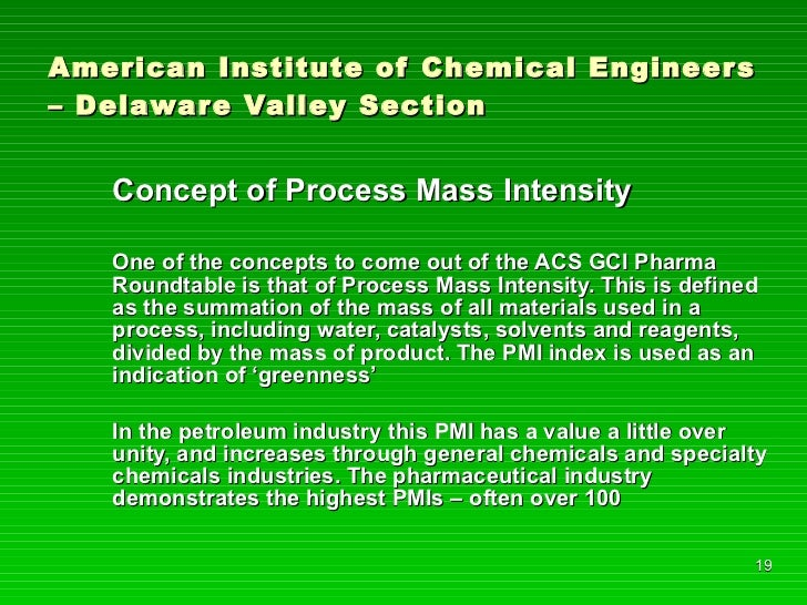 American Institute of Chemical Engineers – Delaware Valley Section <ul><li>Concept of Process Mass Intensity </li></ul><ul...