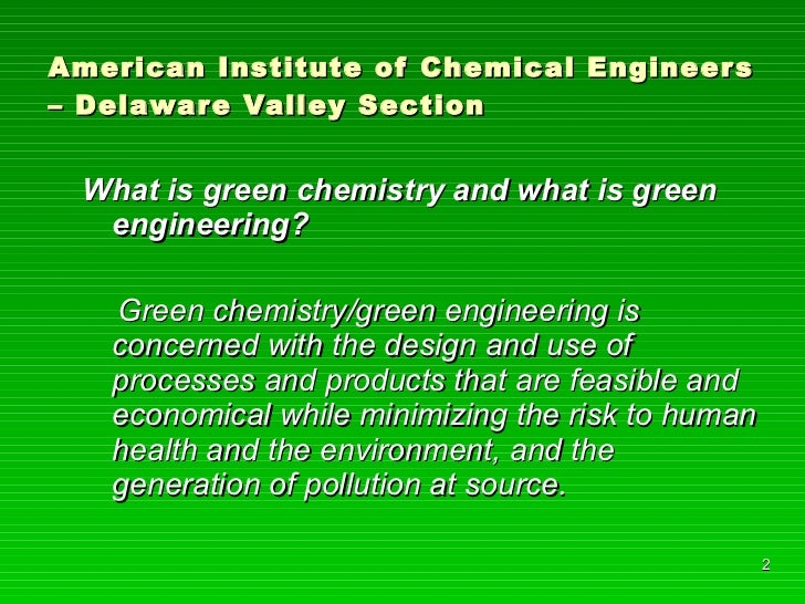 American Institute of Chemical Engineers – Delaware Valley Section <ul><li>What is green chemistry and what is green engin...