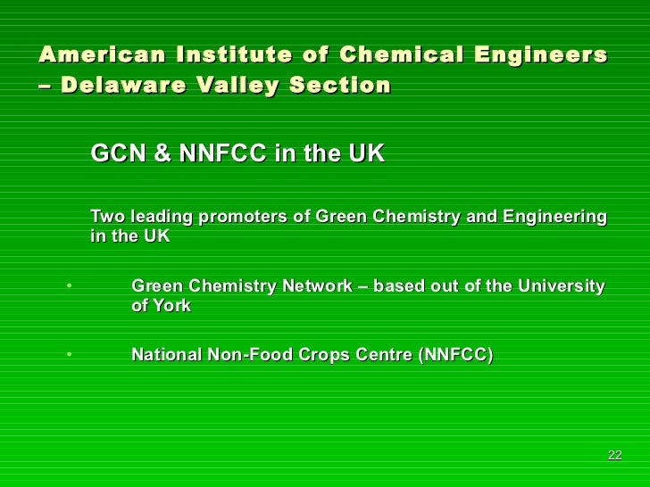 American Institute of Chemical Engineers – Delaware Valley Section <ul><li>GCN & NNFCC in the UK </li></ul><ul><li>Two lea...