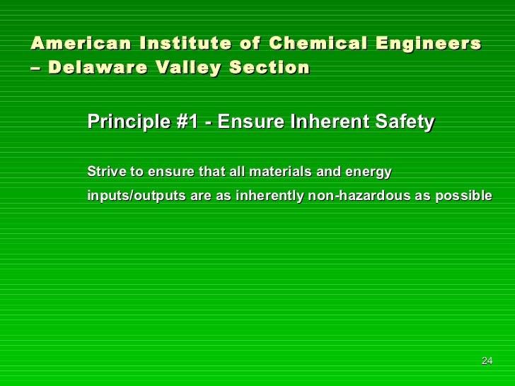 American Institute of Chemical Engineers – Delaware Valley Section <ul><li>Principle #1 - Ensure Inherent Safety </li></ul...