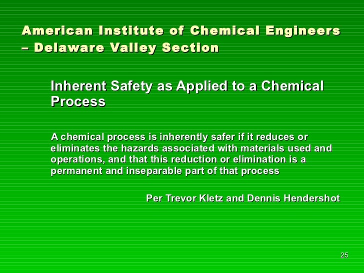 American Institute of Chemical Engineers – Delaware Valley Section <ul><li>Inherent Safety as Applied to a Chemical Proces...