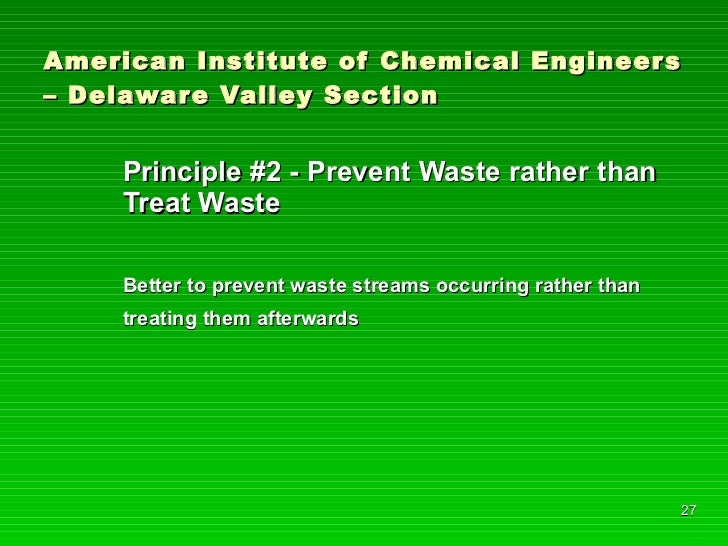 American Institute of Chemical Engineers – Delaware Valley Section <ul><li>Principle #2 - Prevent Waste rather than Treat ...