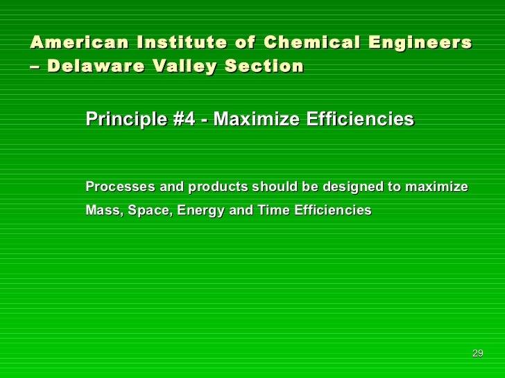 American Institute of Chemical Engineers – Delaware Valley Section <ul><li>Principle #4 - Maximize Efficiencies </li></ul>...