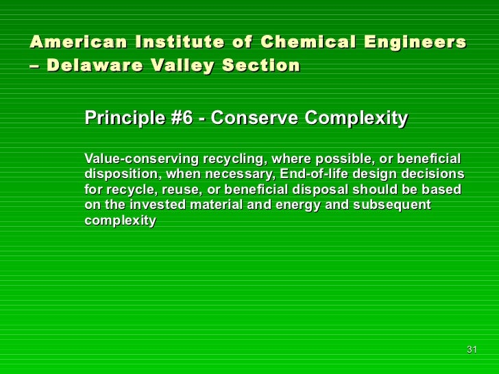 American Institute of Chemical Engineers – Delaware Valley Section <ul><li>Principle #6 - Conserve Complexity </li></ul><u...
