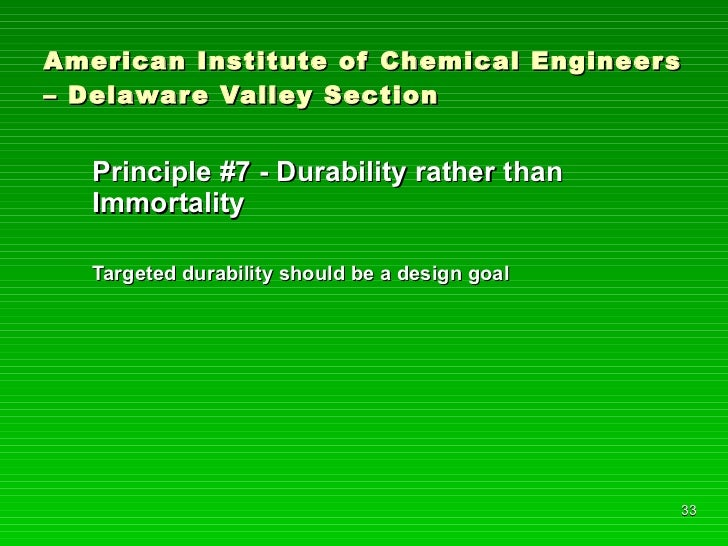 American Institute of Chemical Engineers – Delaware Valley Section <ul><li>Principle #7 - Durability rather than Immortali...