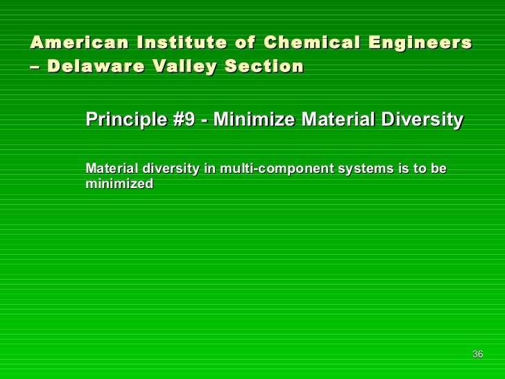 American Institute of Chemical Engineers – Delaware Valley Section <ul><li>Principle #9 - Minimize Material Diversity </li...