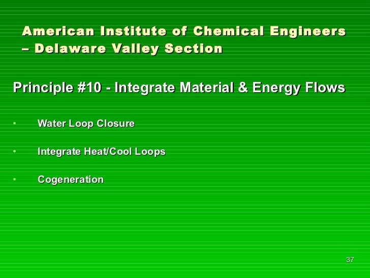 American Institute of Chemical Engineers – Delaware Valley Section <ul><li>Principle #10 - Integrate Material & Energy Flo...