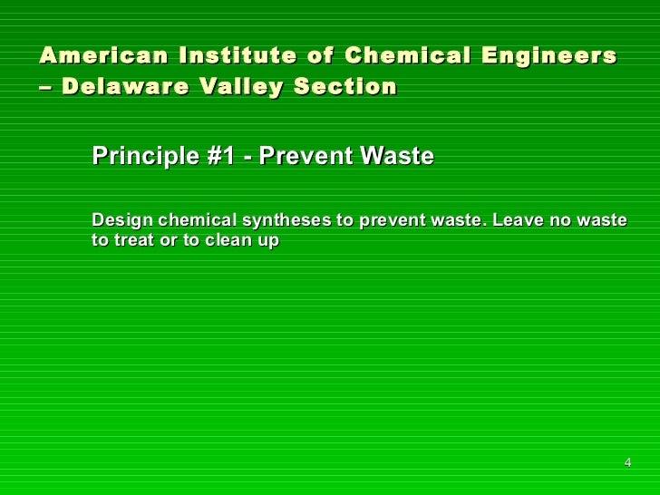 American Institute of Chemical Engineers – Delaware Valley Section <ul><li>Principle #1 - Prevent Waste </li></ul><ul><li>...