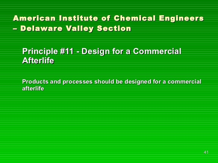 American Institute of Chemical Engineers – Delaware Valley Section <ul><li>Principle #11 - Design for a Commercial Afterli...