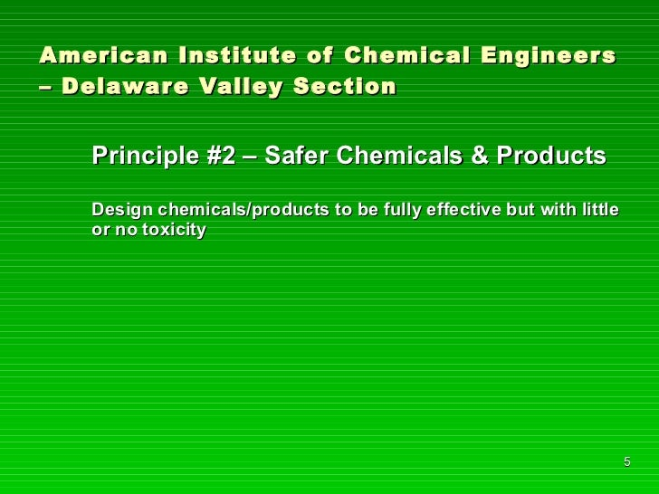 American Institute of Chemical Engineers – Delaware Valley Section <ul><li>Principle #2 – Safer Chemicals & Products </li>...