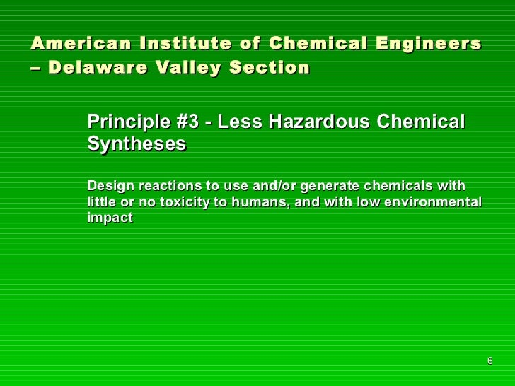 American Institute of Chemical Engineers – Delaware Valley Section <ul><li>Principle #3 - Less Hazardous Chemical Synthese...