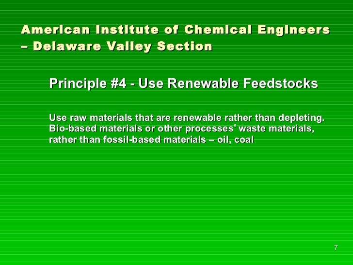 American Institute of Chemical Engineers – Delaware Valley Section <ul><li>Principle #4 - Use Renewable Feedstocks </li></...