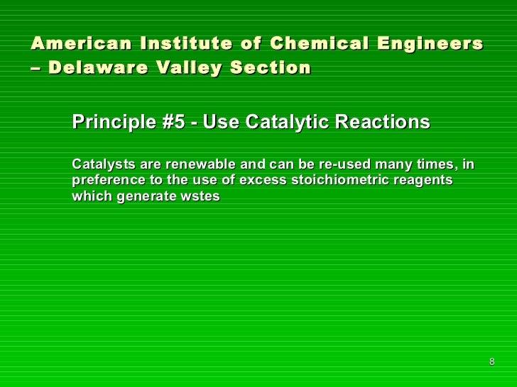 American Institute of Chemical Engineers – Delaware Valley Section <ul><li>Principle #5 - Use Catalytic Reactions </li></u...