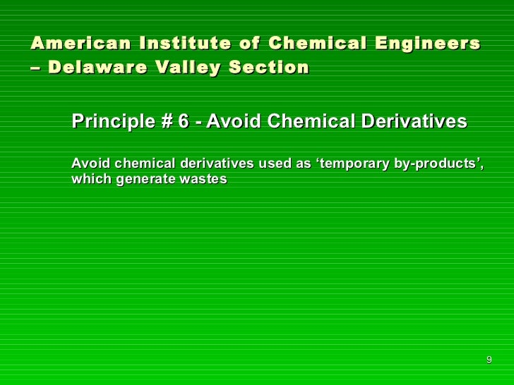 American Institute of Chemical Engineers – Delaware Valley Section <ul><li>Principle # 6 - Avoid Chemical Derivatives </li...