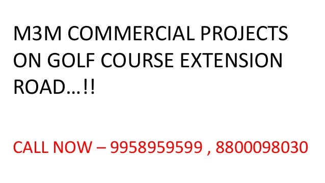 M3M COMMERCIAL PROJECTS ON GOLF COURSE EXTENSION ROAD…!! CALL NOW – 9958959599 , 8800098030