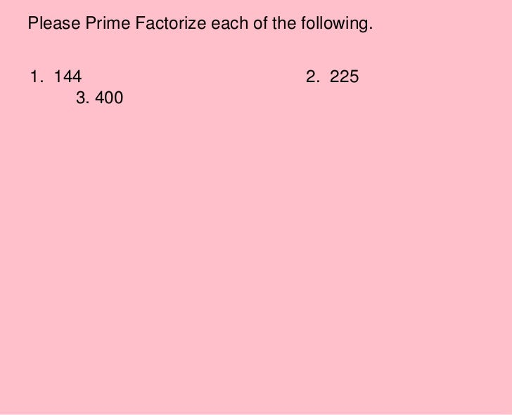 Please Prime Factorize each of the following.<br />1.  1442.  2253. 400<br />