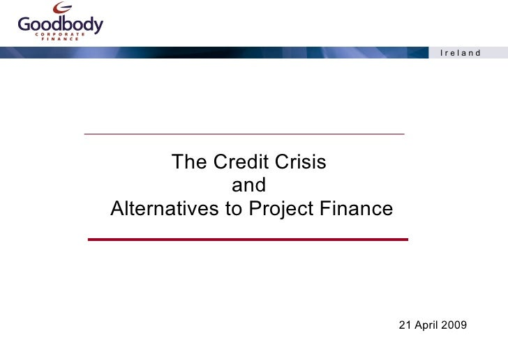 The Credit Crisis  and  Alternatives to Project Finance 21 April 2009