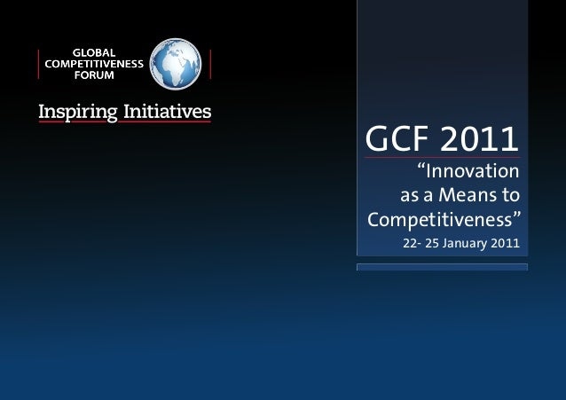 """GCF 2011 """"Innovation as a Means to Competitiveness"""" 22- 25 January 2011 GCF Sponsorship Brochure 2.indd 2 8/30/10 2:08:01 ..."""