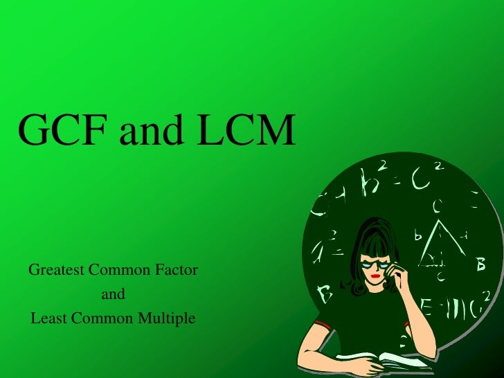 GCF and LCM<br />Greatest Common Factor <br />and <br />Least Common Multiple<br />
