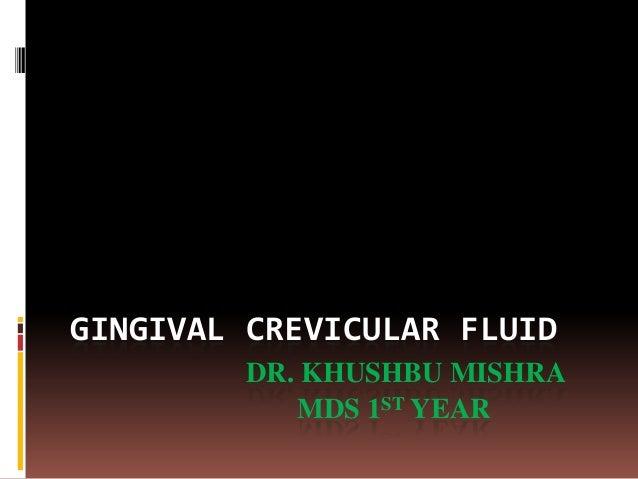 GINGIVAL CREVICULAR FLUID DR. KHUSHBU MISHRA MDS 1ST YEAR