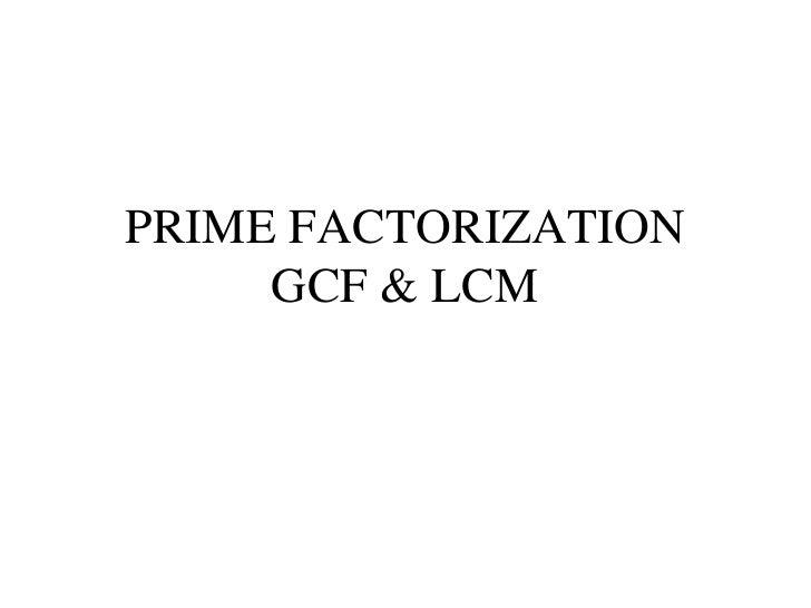 PRIME FACTORIZATION GCF & LCM
