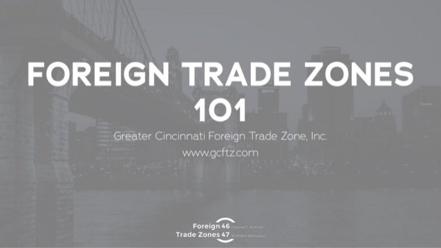 Foreign Trade Zones 101