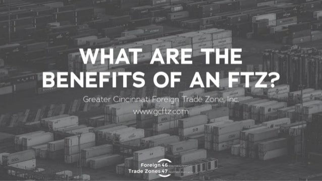 What are the Benefits of a Foreign Trade Zone?