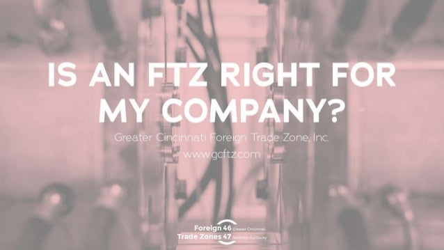 Is an FTZ Right for My Company?