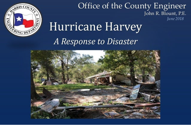 Office of the County Engineer John R. Blount, P.E. June 2018 Hurricane Harvey A Response to Disaster