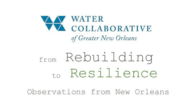 from Rebuilding to Resilience Observations from New Orleans
