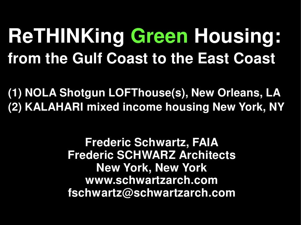 ReTHINKing Green Housing:from the Gulf Coast to the East Coast(1) NOLA Shotgun LOFThouse(s), New Orleans, LA(2) KALAHARI m...