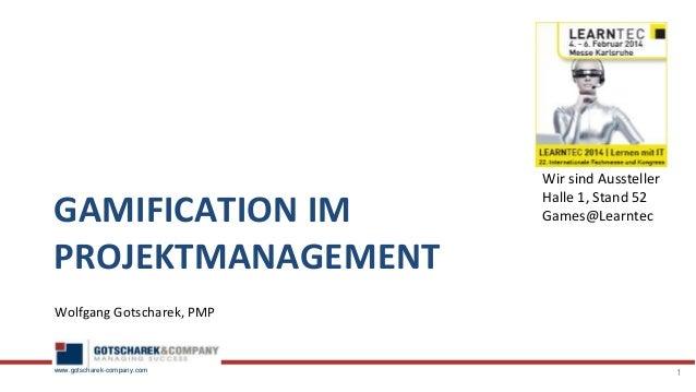 www.gotscharek-company.com Wolfgang Gotscharek, PMP 1 GAMIFICATION IM PROJEKTMANAGEMENT Wir sind Aussteller Halle 1, Stand...