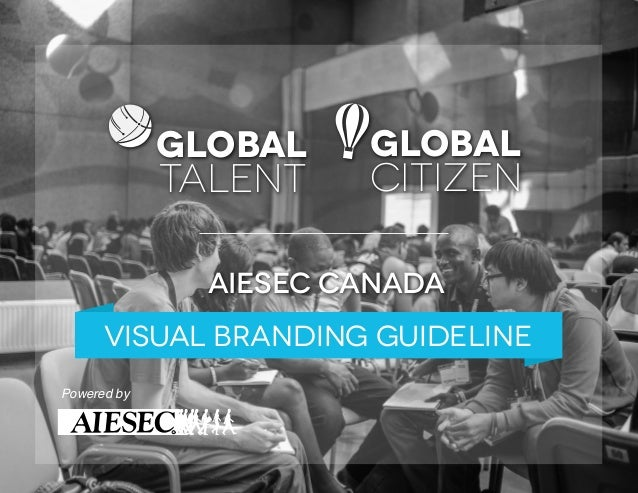 GLOBAL  TALENT  GLOBAL  CITIZEN  aiesec canada visual BRANDING GUIDELINE Powered by c