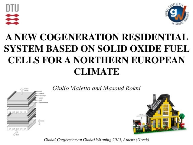 A NEW COGENERATION RESIDENTIAL SYSTEM BASED ON SOLID OXIDE FUEL CELLS FOR A NORTHERN EUROPEAN CLIMATE Giulio Vialetto and ...