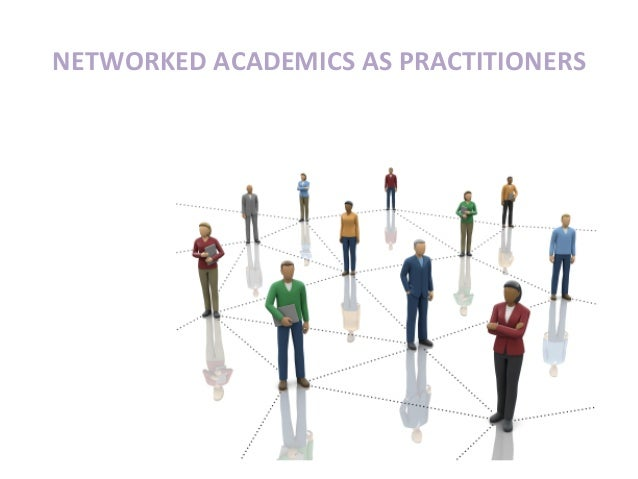 NETWORKED ACADEMICS AS PRACTITIONERS