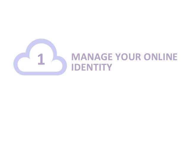 1    MANAGE YOUR ONLINE         IDENTITY