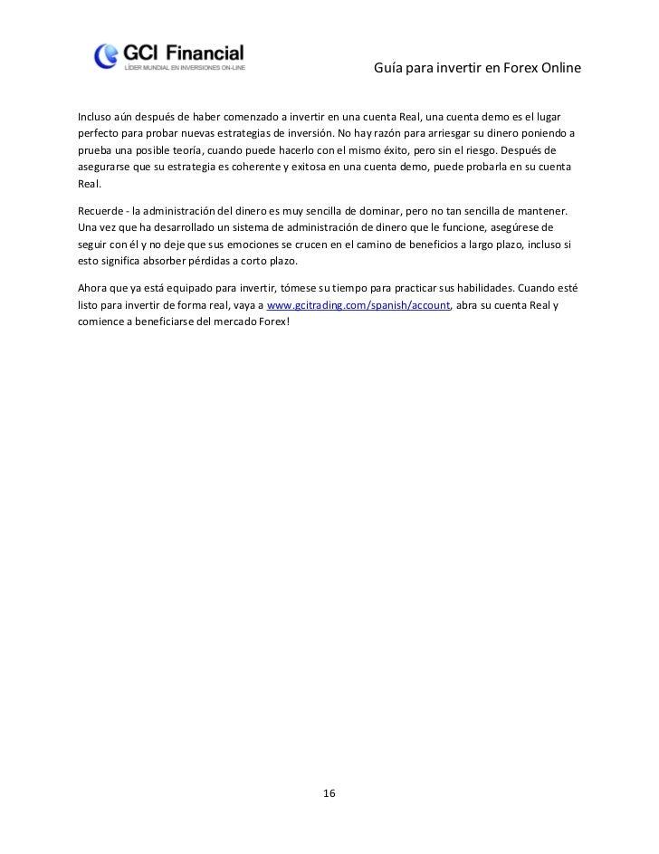 Guía para invertir en Forex OnlineIncluso aún después de haber comenzado a invertir en una cuenta Real, una cuenta demo es...