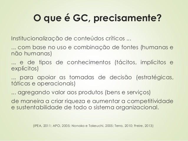 O que é GC, precisamente?  Institucionalização de conteúdos críticos ...  ... com base no uso e combinação de fontes (huma...