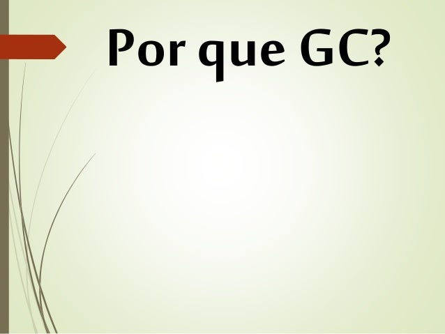 Por que GC?
