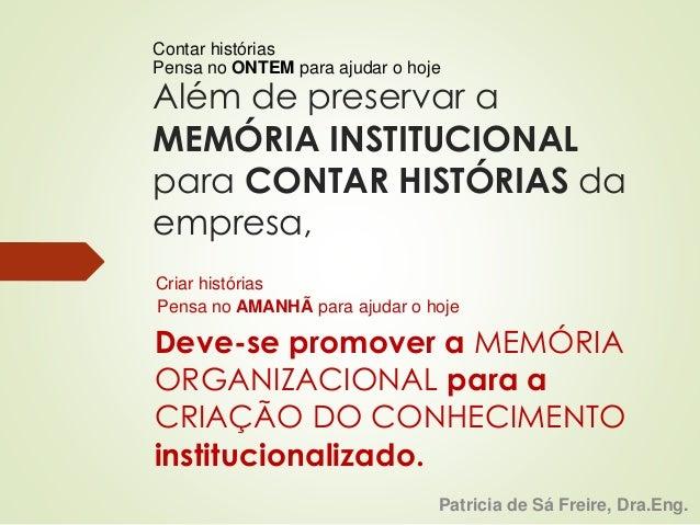 Pensa no ONTEM para ajudar o hoje  Além de preservar a  MEMÓRIA INSTITUCIONAL  para CONTAR HISTÓRIAS da  empresa,  Deve-se...