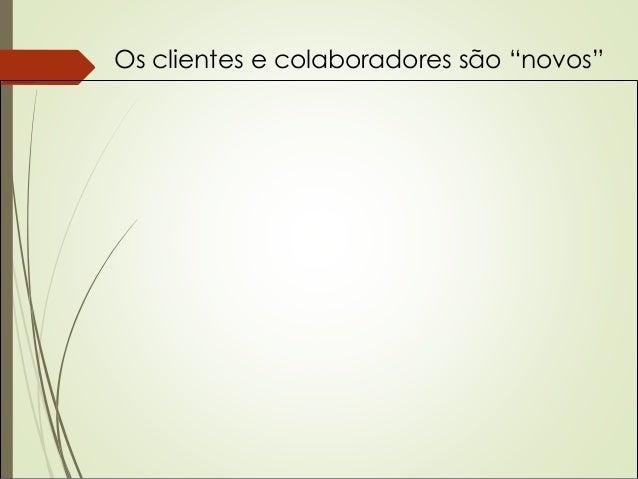 """Os clientes e colaboradores são """"novos"""""""