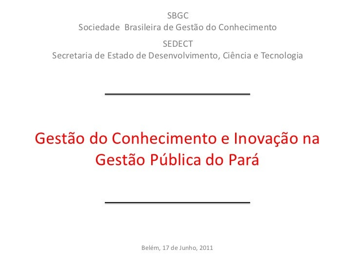 SBGC        Sociedade Brasileira de Gestão do Conhecimento                             SEDECT  Secretaria de Estado de Des...