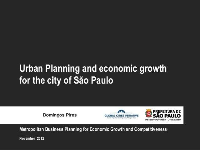 Urban Planning and economic growthfor the city of São Paulo            Domingos PiresMetropolitan Business Planning for Ec...