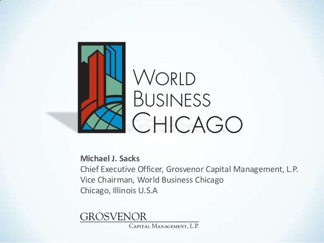 Michael J. SacksChief Executive Officer, Grosvenor Capital Management, L.P.Vice Chairman, World Business ChicagoChicago, I...