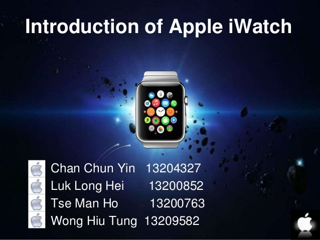 Introduction of Apple iWatch  ⬜ Chan Chun Yin 13204327  ⬜ Luk Long Hei 13200852  ⬜ Tse Man Ho 13200763  ⬜ Wong Hiu Tung 13...