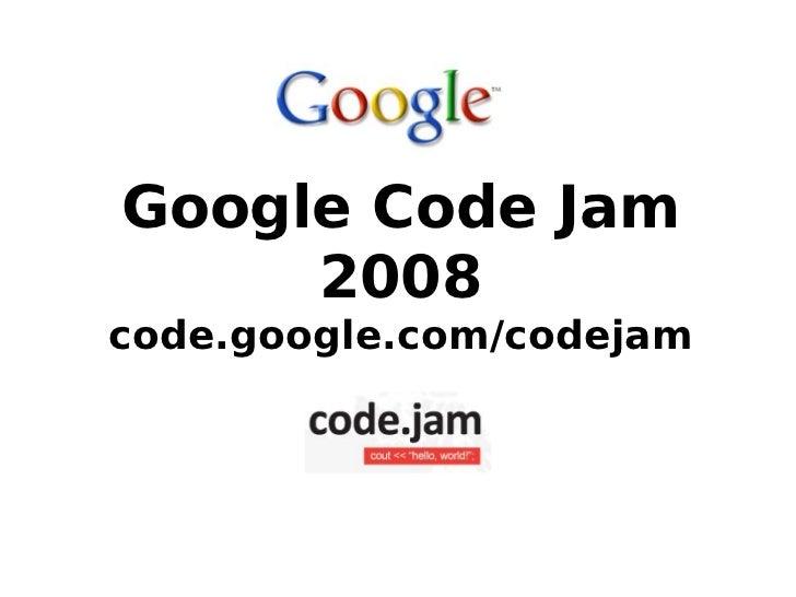 Google Code Jam      2008 code.google.com/codejam