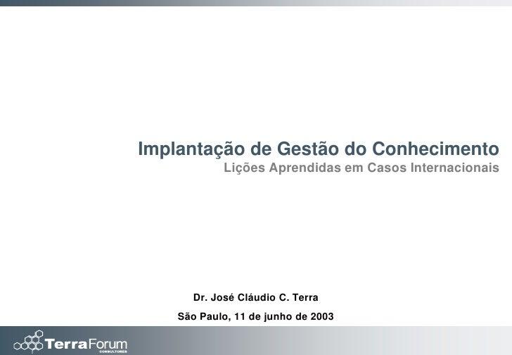 Implantação de Gestão do Conhecimento             Lições Aprendidas em Casos Internacionais           Dr. José Cláudio C. ...